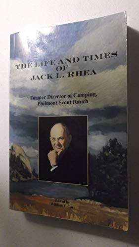 (The Life and Times of Jack L. Rhea, Former Director of Camping Philmont Scout Ranch)