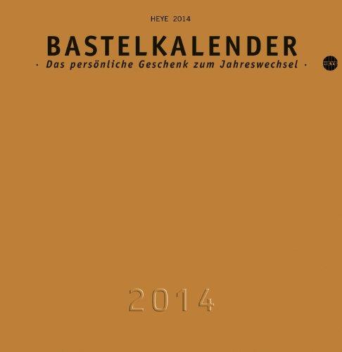 Bastelkalender 2014 gold, groß: Das persönliche Geschenk zum Jahreswechsel
