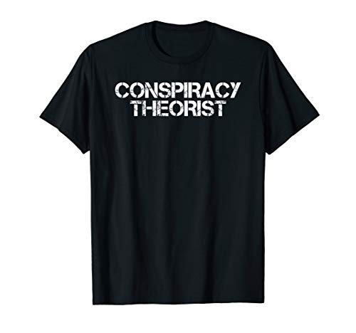 CONSPIRACY THEORIST Shirt Funny Government Theory Gift Idea -