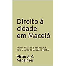 Direito à cidade em Maceió: Análise histórica e perspectivas para atuação do Ministério Público (Portuguese Edition)
