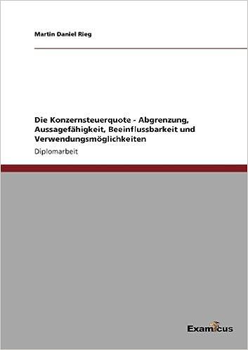Die Konzernsteuerquote - Abgrenzung, Aussagefähigkeit, Beeinflussbarkeit und Verwendungsmöglichkeiten