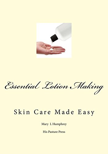 Essential Lotion Making: Skin Care Made Easy