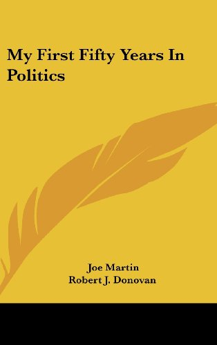 My First Fifty Years In Politics by Joe Martin and Robert J. Donovan