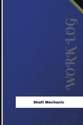 (Shaft Mechanic Work Log: Work Journal, Work Diary, Log - 126 pages, 6 x 9 inches (Orange Logs/Work Log))