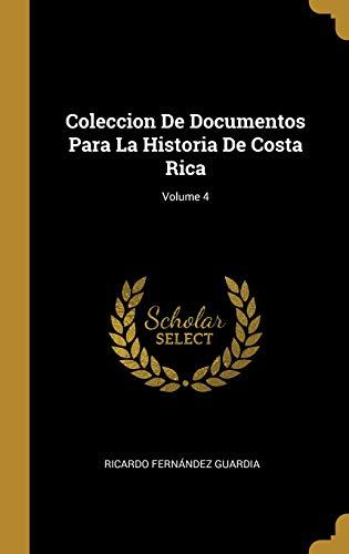 Coleccion De Documentos Para La Historia De Costa Rica; Volume 4