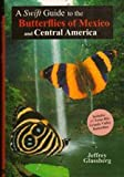 img - for A Swift Guide to the Butterflies of Mexico and Central America book / textbook / text book
