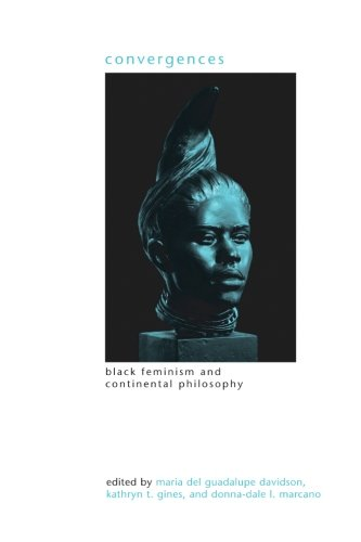 Convergences: Black Feminism and Continental Philosophy (SUNY series in Gender Theory)