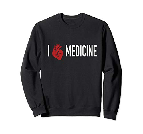 I Love Medicine Sweatshirt - Doctors, Paramedic Gift