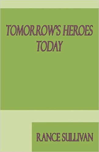 Tomorrows Heros Today: Poems and Very Short Stories