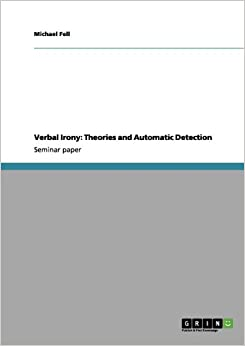 Verbal Irony: Theories and Automatic Detection