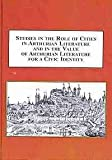 Studies in the Role of Cities in Arthurian Literature and in the Value of Arthurian Literature for a Civic Identity : When Arthuriana Meet Civic Spheres, , 0773438920