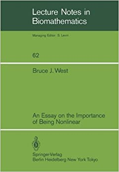 An Essay on the Importance of Being Nonlinear (Lecture Notes in Biomathematics) by Bruce J. West (1985-12-06)