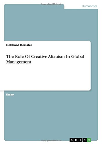 the role of creative altruism in global management gebhard  the role of creative altruism in global management gebhard deissler 9783640815876 com books