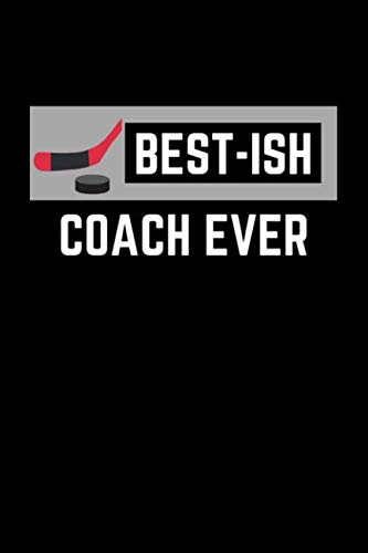 Best-Ish Coach Ever: Hockey Funny Gag Gift College Rule Lined Journal Notebook (Best Field Hockey Player Ever)