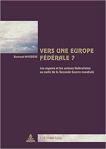 En ligne téléchargement Vers Une Europe Federale?: Les Espoirs Et Les Actions Federalistes Au Sortir De La Seconde Guerre Mondiale pdf