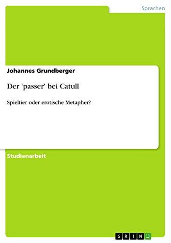 Der passer bei Catull: Spieltier oder erotische Metapher? (German Edition)