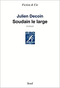 Soudain le large par Julien Decoin
