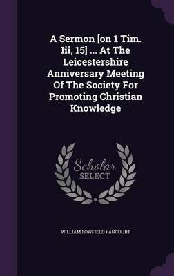 Download A Sermon [On 1 Tim. III, 15] ... at the Leicestershire Anniversary Meeting of the Society for Promoting Christian Knowledge(Hardback) - 2016 Edition PDF