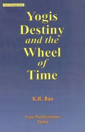 Yogis Destiny and the Wheel of Time (Hindu Astrology Series)