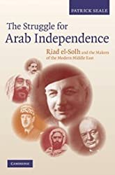 The Struggle for Arab Independence: Riad el-Solh and the Makers of the Modern Middle East by Patrick Seale (2010-03-04)