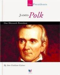 James Polk: Our Eleventh President