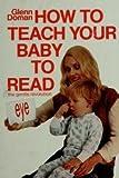How to Teach Your Baby to Read, Glenn Doman, 0936676019