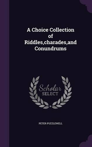 Read Online A Choice Collection of Riddles,charades,and Conundrums pdf epub