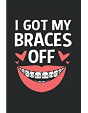 I Got My Braces Off Notebook: Orthodontist Journal For Writing Cute Orthodontist Notepad For Students Lined Funny Orthodontist Book Gifts Journaling Orthodontist Notebook College Ruled