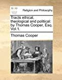 Tracts Ethical, Theological and Political, Thomas Cooper, 114069071X