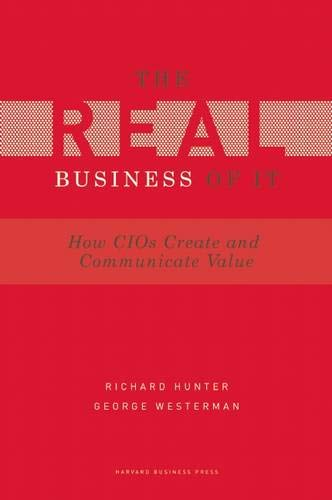Real Business of IT: How CIOs Create and Communicate Value (Role Of Information Technology In Project Management)