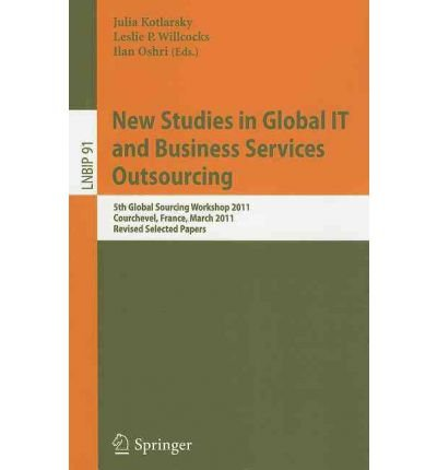 Download New Studies in Global IT and Business Services Outsourcing : 5th Global Sourcing Workshop 2011, Courchevel, France, March 14-17, 2011, Revised Selected Papers(Paperback) - 2012 Edition PDF