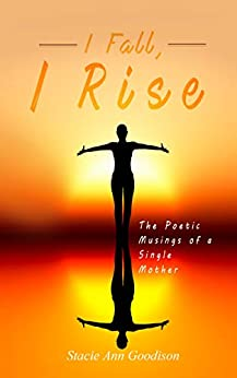I Fall, I Rise: The Poetic Musings of a Single Mother by [Goodison, Stacie-Ann]