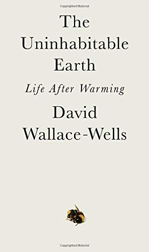 The Uninhabitable Earth: What Climate Change Means