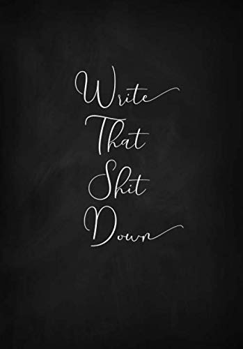 Write That Shit Down Notebook (A5): A Classic Ruled/Lined Journal/Composition Book To Write In With Funny/Sarcastic Quote Cover (Charcoal) (Cute, ... Aunt, Best Friend and Other Women))