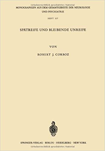 Book Sp?treife und Bleibende Unreife: Eine Untersuchung ?ber den psychischen Infantilismus anhand von 80 Katamnesen (Monographien aus dem Gesamtgebiete der Neurologie und Psychiatrie) (German Edition) [1967] (Author) R. J. Corboz