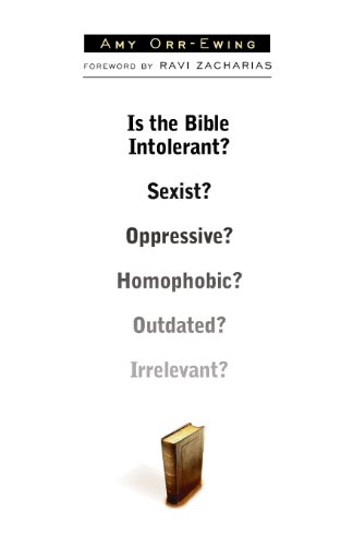 Is the Bible Intolerant? Sexist? Oppressive? Homophobic? Outdated? Irrelevant?