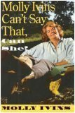 Molly Ivins Can't Say That, Can She?, Molly Ivins, 0679404457