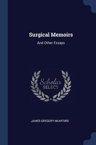 Surgical Memoirs: And Other Essays