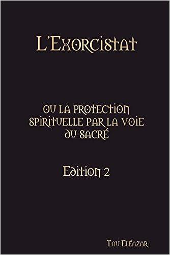 L Exorcistat Ou La Protection Spirituelle Par La Voie Du