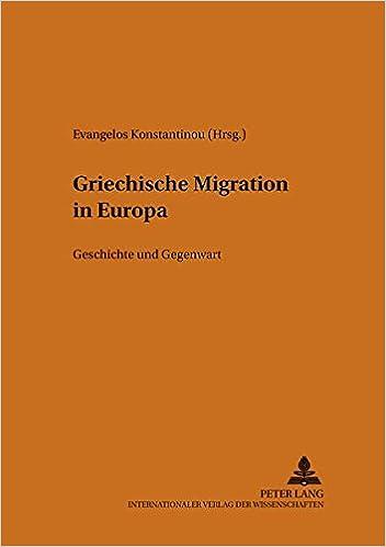 Griechische Migration in Europa: Geschichte Und Gegenwart Philhellenische Studien