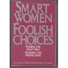 Smart Women, Foolish Choices by Connell Cowan and Melvyn Kinder