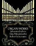 Brahms, Mendelssohn And Schumann Organ Works (Dover Music for Organ)
