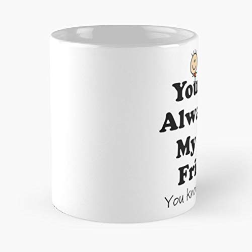 - You Will Always Be My Know Too Much Best Friends Forever Humor Friend Quotes - Coffee Mug Tea Cup Gift 11oz Mugs The Gift Holidays.