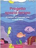Progetto spazio-tempo. Avventure nel mare con Isaia e i suoi amici. Con CD-ROM