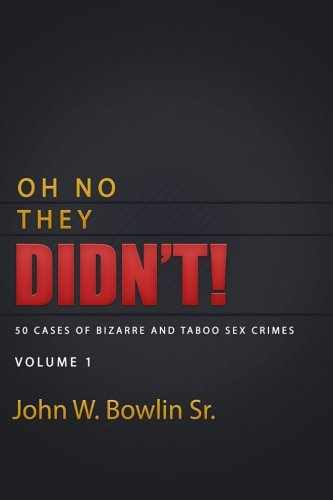 Oh No They Didn't!: 50 Cases of Bizarre and Taboo Sex Crimes (Volume 1) pdf epub