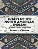 Crafts of the North American Indians, Richard C. Schneider, 0442274416