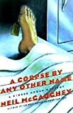 A Corpse by Any Other Name, Neil McGaughey and Neil Mcgaughey, 0684197626