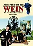 Alles rund um den Wein. Ein Handbuch für Genießer und Kenner.
