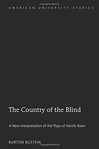 The Country of the Blind: A New Interpretation of the Plays of Henrik Ibsen (American University Studies)