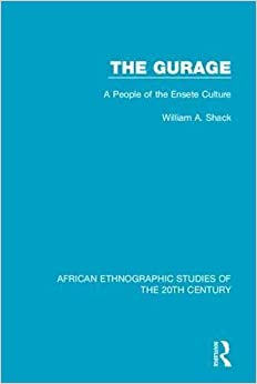 The Gurage: A People of the Ensete Culture (African Ethnographic Studies of the 20th Century) (Volume 59)